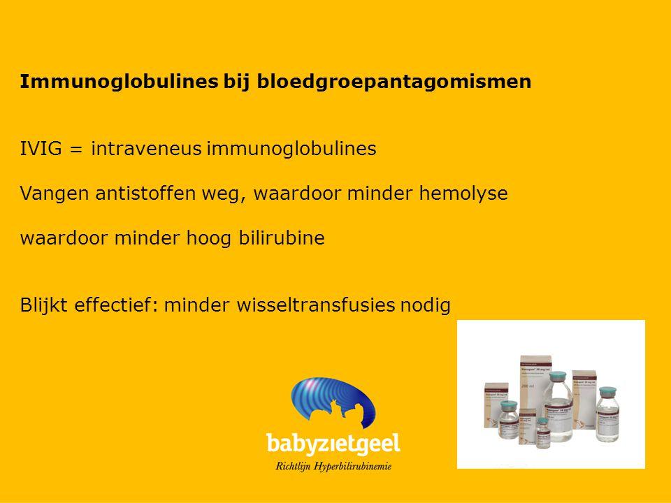Immunoglobulines bij bloedgroepantagomismen IVIG = intraveneus immunoglobulines Vangen antistoffen weg, waardoor minder hemolyse waardoor minder hoog bilirubine Blijkt effectief: minder wisseltransfusies nodig