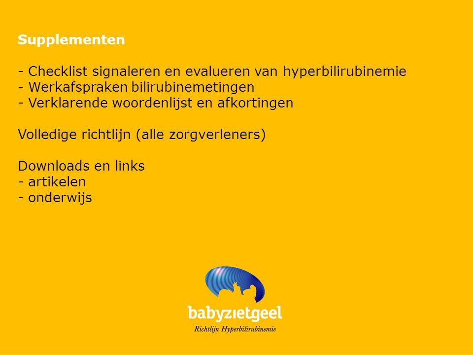 Supplementen - Checklist signaleren en evalueren van hyperbilirubinemie - Werkafspraken bilirubinemetingen - Verklarende woordenlijst en afkortingen Volledige richtlijn (alle zorgverleners) Downloads en links - artikelen - onderwijs