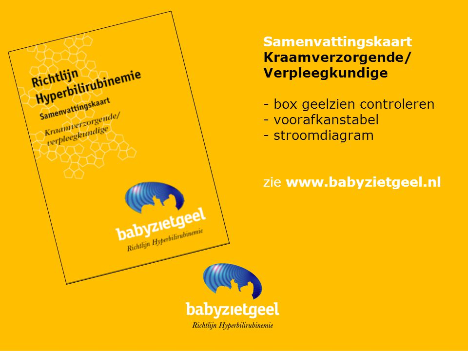 Samenvattingskaart Kraamverzorgende/ Verpleegkundige - box geelzien controleren - voorafkanstabel - stroomdiagram zie www.babyzietgeel.nl