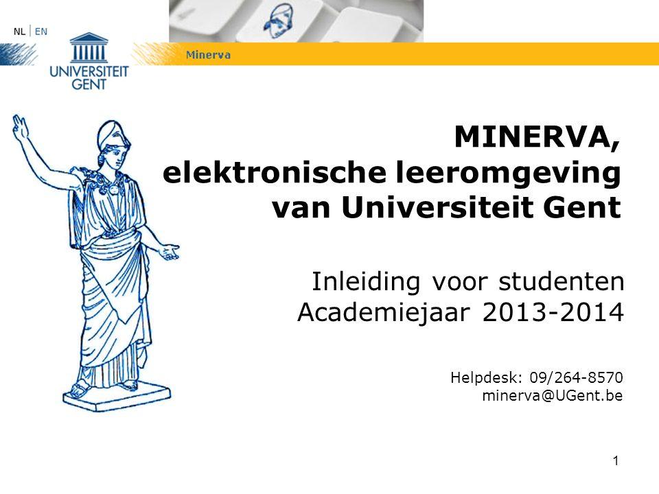 1 MINERVA, elektronische leeromgeving van Universiteit Gent Inleiding voor studenten Academiejaar 2013-2014 Helpdesk: 09/264-8570 minerva@UGent.be