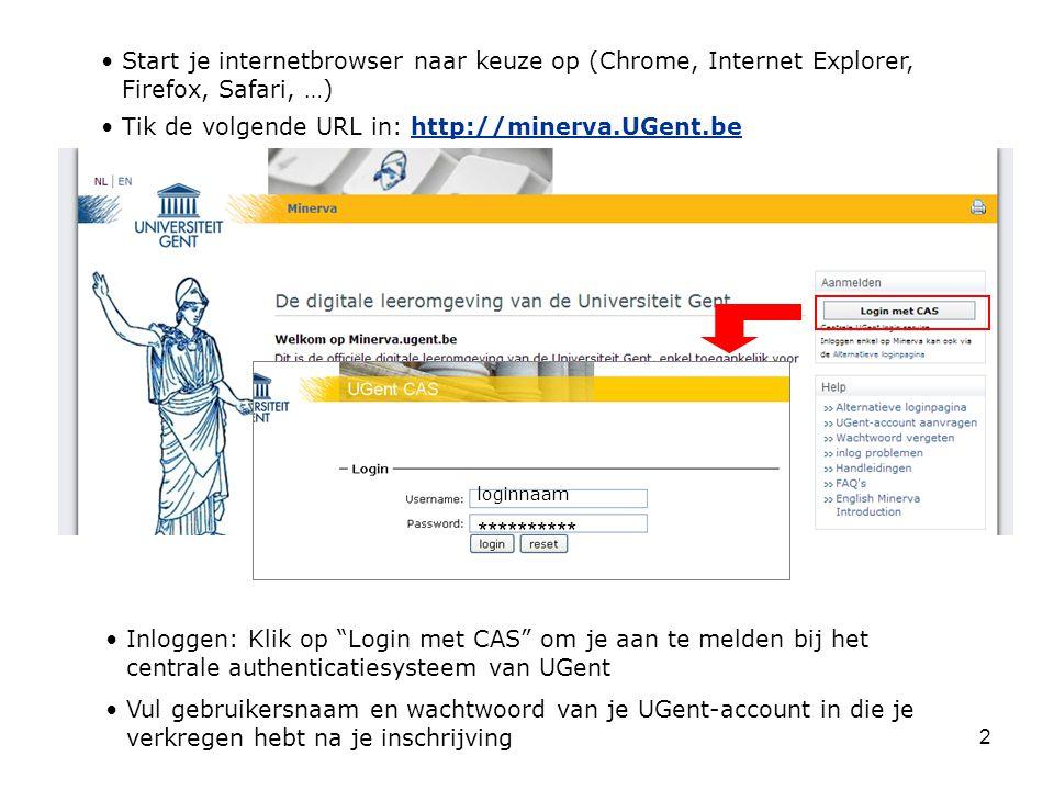 2 Start je internetbrowser naar keuze op (Chrome, Internet Explorer, Firefox, Safari, …) Tik de volgende URL in: http://minerva.UGent.behttp://minerva.UGent.be Inloggen: Klik op Login met CAS om je aan te melden bij het centrale authenticatiesysteem van UGent Vul gebruikersnaam en wachtwoord van je UGent-account in die je verkregen hebt na je inschrijving loginnaam **********