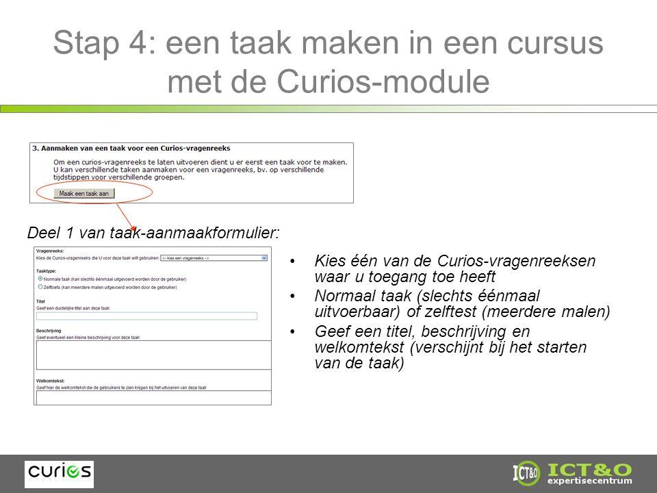 Stap 4: een taak maken in een cursus met de Curios-module Kies één van de Curios-vragenreeksen waar u toegang toe heeft Normaal taak (slechts éénmaal uitvoerbaar) of zelftest (meerdere malen) Geef een titel, beschrijving en welkomtekst (verschijnt bij het starten van de taak) Deel 1 van taak-aanmaakformulier: