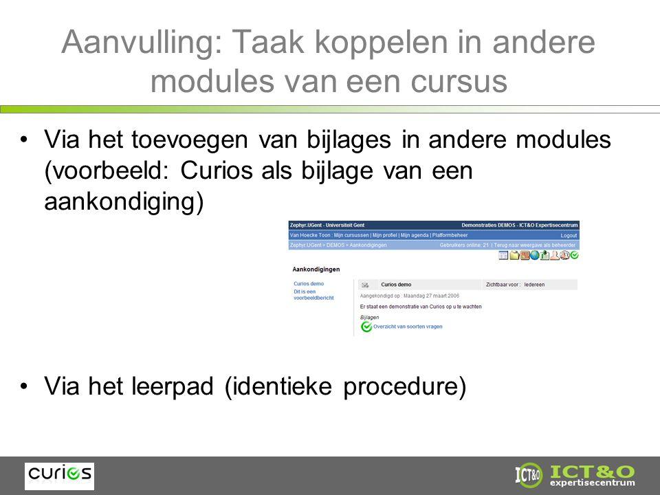 Aanvulling: Taak koppelen in andere modules van een cursus Via het toevoegen van bijlages in andere modules (voorbeeld: Curios als bijlage van een aankondiging) Via het leerpad (identieke procedure)