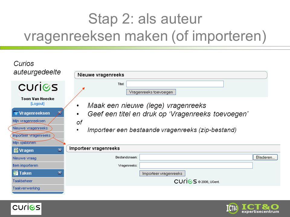 Stap 2: als auteur vragenreeksen maken (of importeren) Curios auteurgedeelte Maak een nieuwe (lege) vragenreeks Geef een titel en druk op 'Vragenreeks toevoegen' of Importeer een bestaande vragenreeks (zip-bestand)