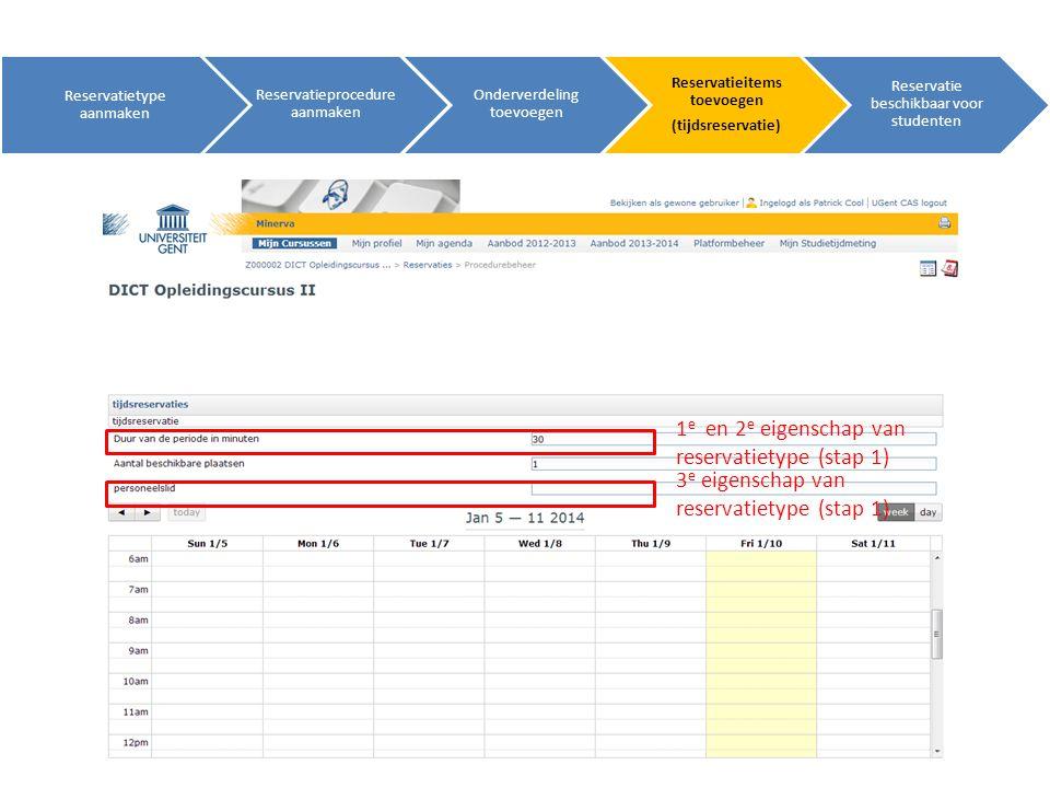 Reservatietype aanmaken Reservatieprocedure aanmaken Onderverdeling toevoegen Reservatieitems toevoegen (tijdsreservatie) Reservatie beschikbaar voor studenten 3 e eigenschap van reservatietype (stap 1) 1 e en 2 e eigenschap van reservatietype (stap 1)
