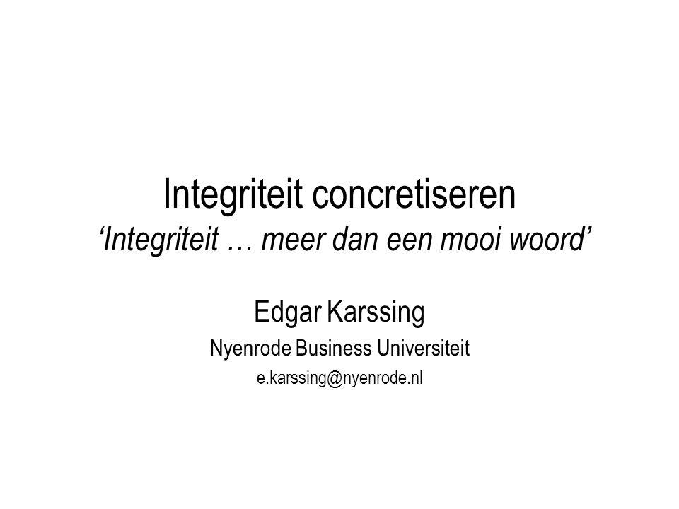 Integriteit concretiseren 'Integriteit … meer dan een mooi woord' Edgar Karssing Nyenrode Business Universiteit e.karssing@nyenrode.nl
