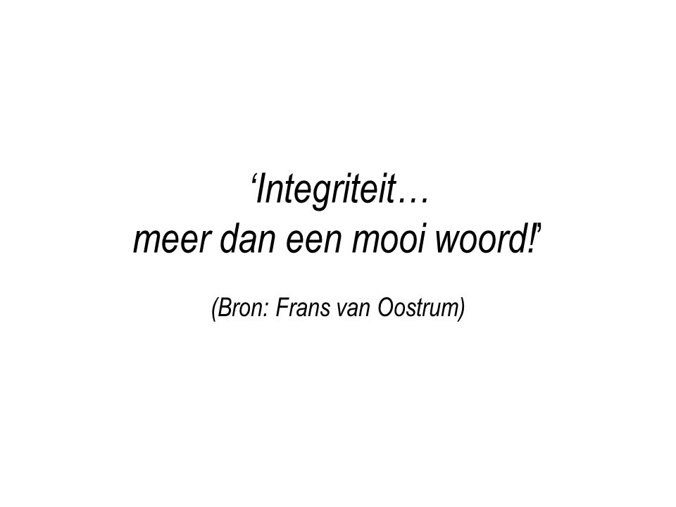 'Integriteit… meer dan een mooi woord! ' (Bron: Frans van Oostrum)
