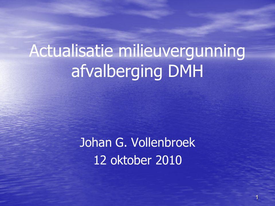1 Actualisatie milieuvergunning afvalberging DMH Johan G. Vollenbroek 12 oktober 2010