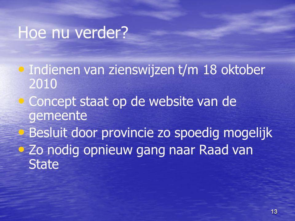 Hoe nu verder? Indienen van zienswijzen t/m 18 oktober 2010 Concept staat op de website van de gemeente Besluit door provincie zo spoedig mogelijk Zo