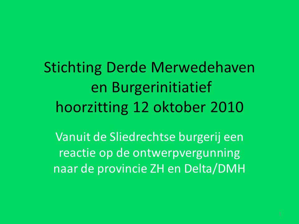 Stichting Derde Merwedehaven en Burgerinitiatief hoorzitting 12 oktober 2010 Vanuit de Sliedrechtse burgerij een reactie op de ontwerpvergunning naar de provincie ZH en Delta/DMH 1