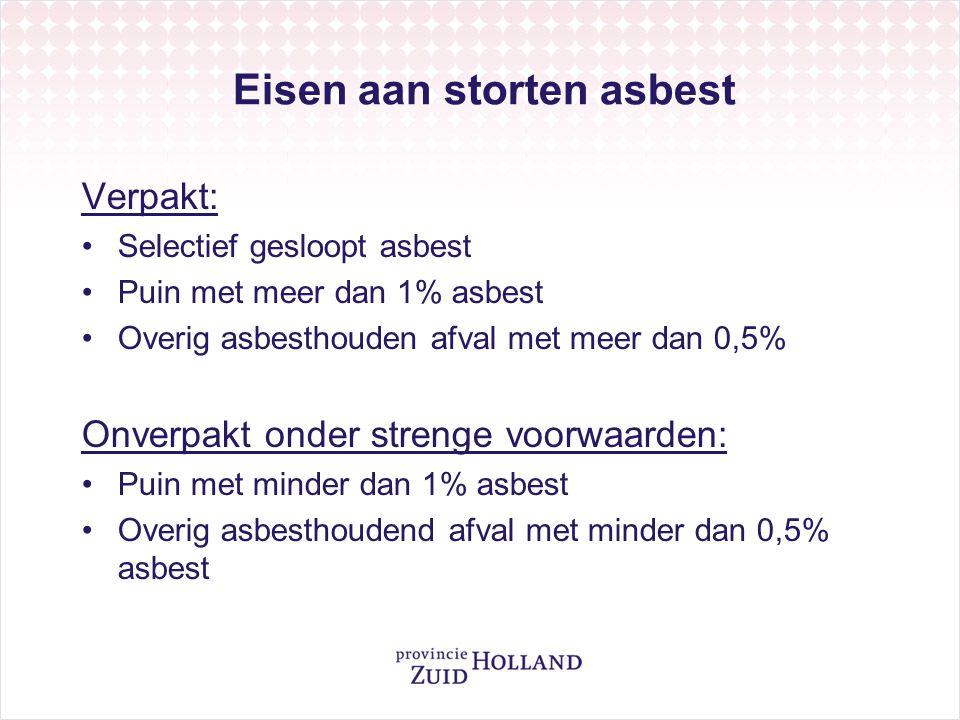 Eisen aan storten asbest Verpakt: Selectief gesloopt asbest Puin met meer dan 1% asbest Overig asbesthouden afval met meer dan 0,5% Onverpakt onder st