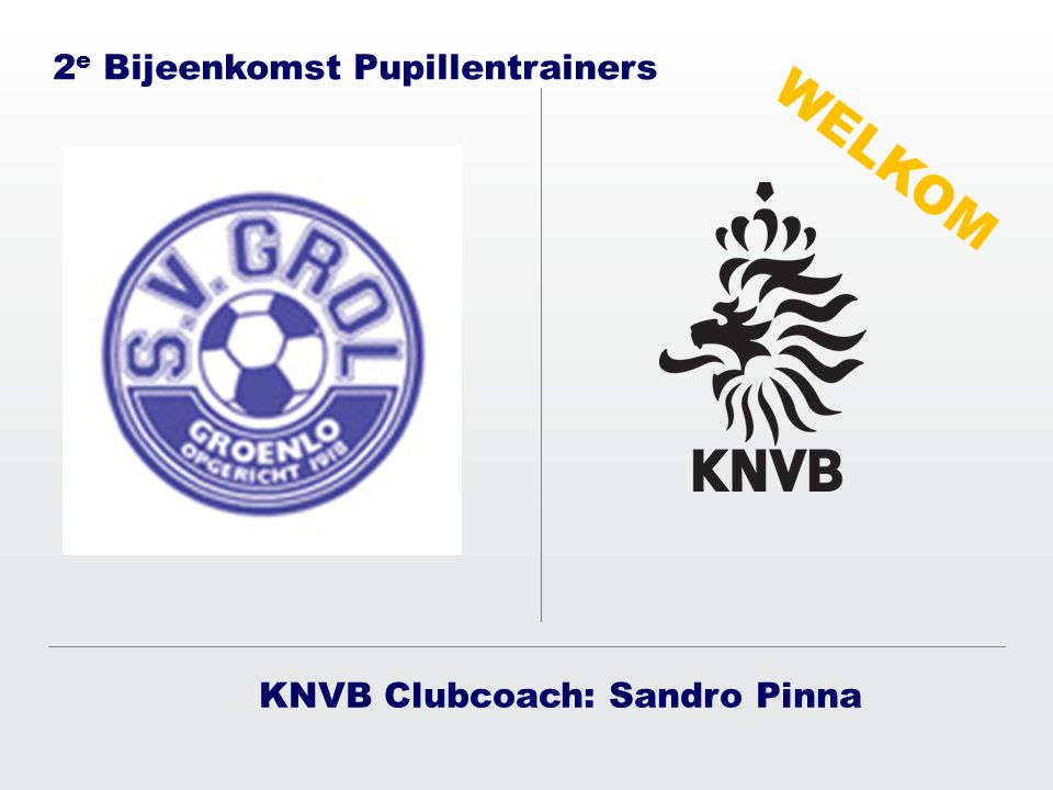 WELKOM KNVB Clubcoach: Sandro Pinna 2 e Bijeenkomst Pupillentrainers