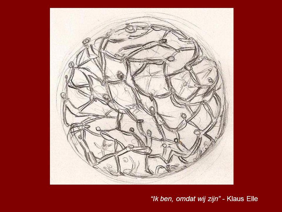 """""""Ik ben, omdat wij zijn"""" - Klaus Elle"""