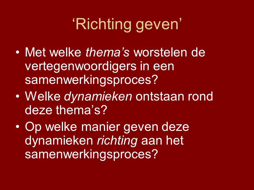 'Richting geven' Met welke thema's worstelen de vertegenwoordigers in een samenwerkingsproces? Welke dynamieken ontstaan rond deze thema's? Op welke m