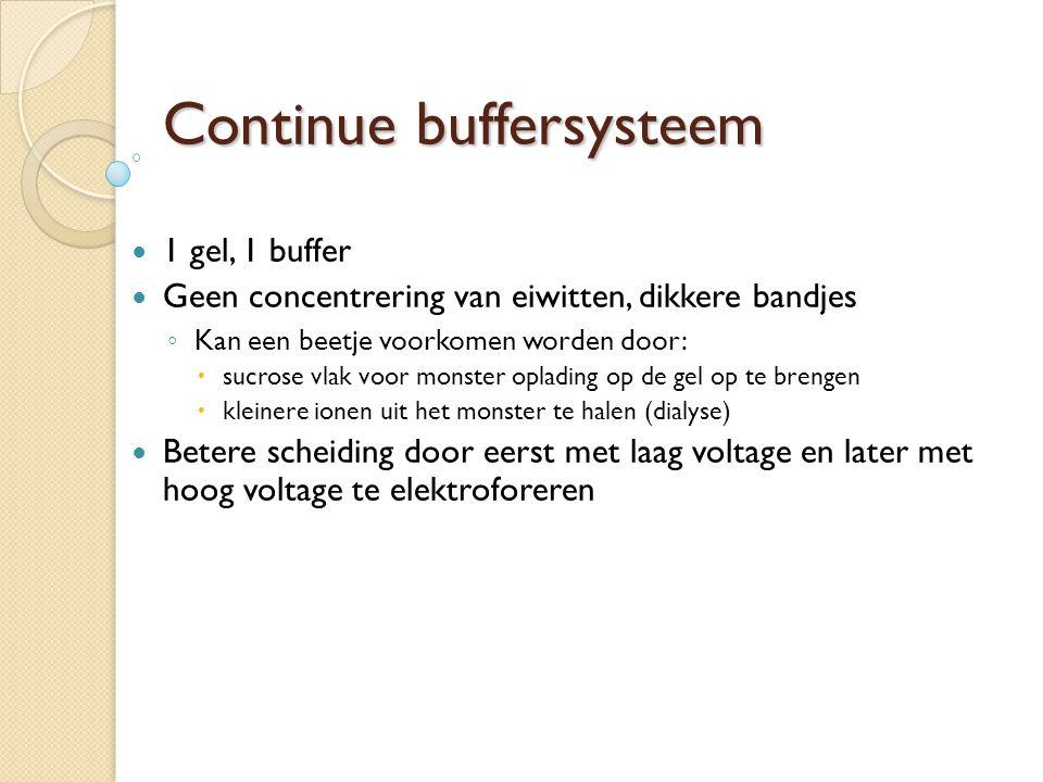 Continue buffersysteem 1 gel, 1 buffer Geen concentrering van eiwitten, dikkere bandjes ◦ Kan een beetje voorkomen worden door:  sucrose vlak voor mo