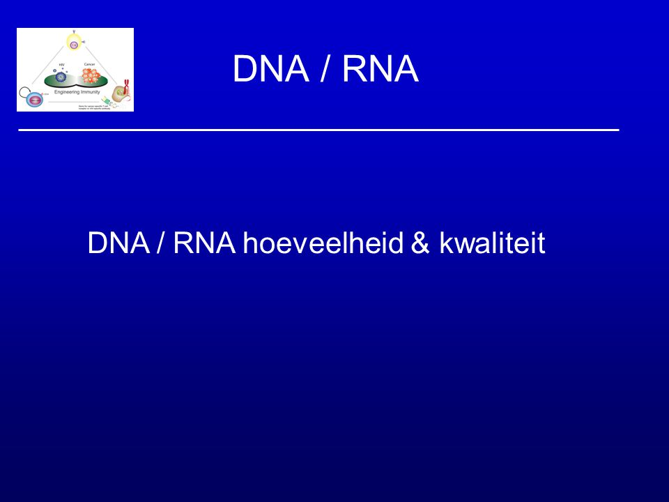 DNA / RNA DNA / RNA hoeveelheid & kwaliteit