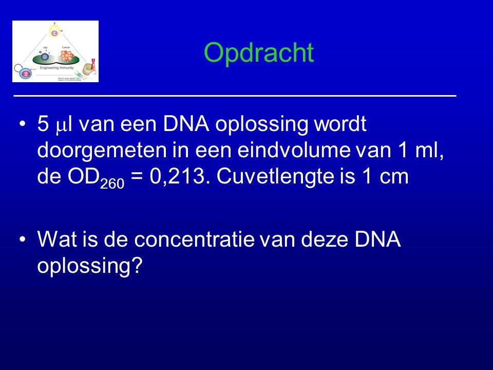 Opdracht 5  l van een DNA oplossing wordt doorgemeten in een eindvolume van 1 ml, de OD 260 = 0,213. Cuvetlengte is 1 cm Wat is de concentratie van d