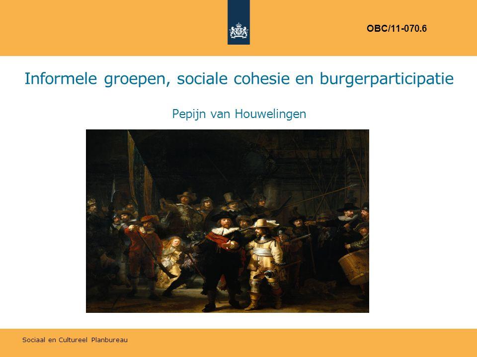 Sociaal en Cultureel Planbureau Informele groepen, sociale cohesie en burgerparticipatie Pepijn van Houwelingen OBC/11-070.6