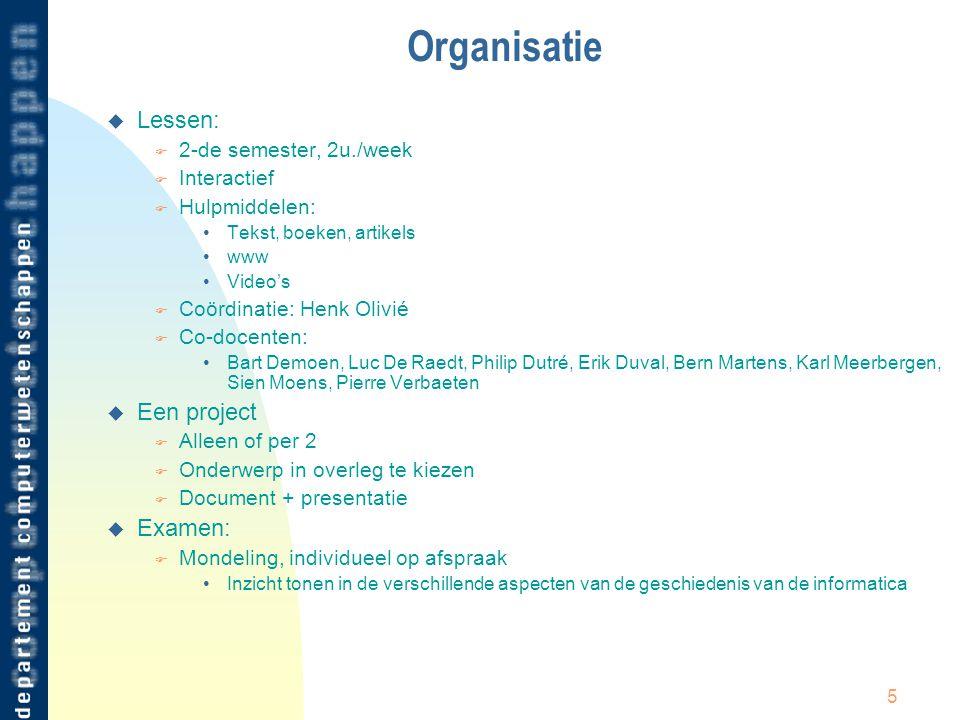 5 Organisatie u Lessen: F 2-de semester, 2u./week F Interactief F Hulpmiddelen: Tekst, boeken, artikels www Video's F Coördinatie: Henk Olivié F Co-do