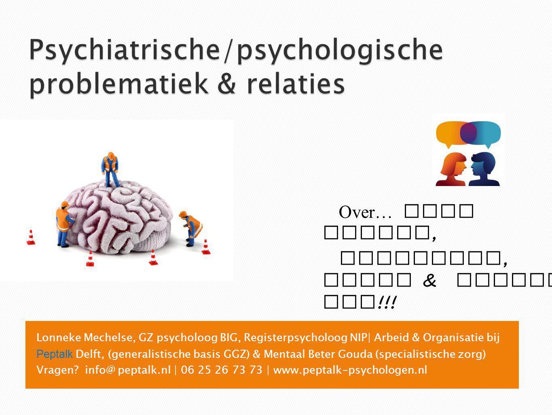 Lonneke Mechelse, GZ psycholoog BIG, Registerpsycholoog NIP| Arbeid & Organisatie bij Peptalk Delft, (generalistische basis GGZ) & Mentaal Beter Gouda (specialistische zorg) Vragen.
