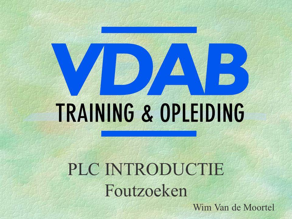 PLC INTRODUCTIE Foutzoeken Wim Van de Moortel