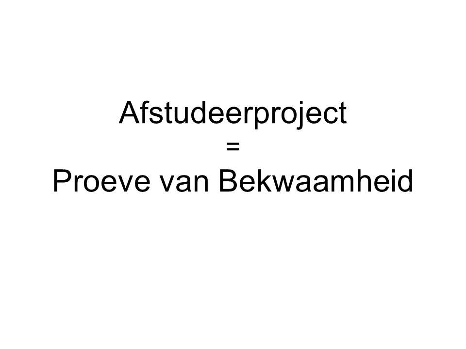 Afstudeerproject = Proeve van Bekwaamheid