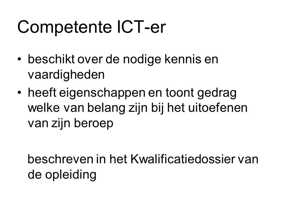 Competente ICT-er beschikt over de nodige kennis en vaardigheden heeft eigenschappen en toont gedrag welke van belang zijn bij het uitoefenen van zijn