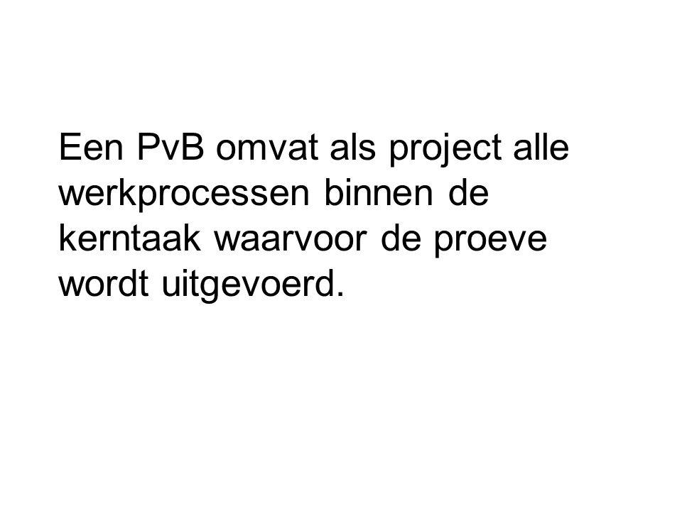 Een PvB omvat als project alle werkprocessen binnen de kerntaak waarvoor de proeve wordt uitgevoerd.