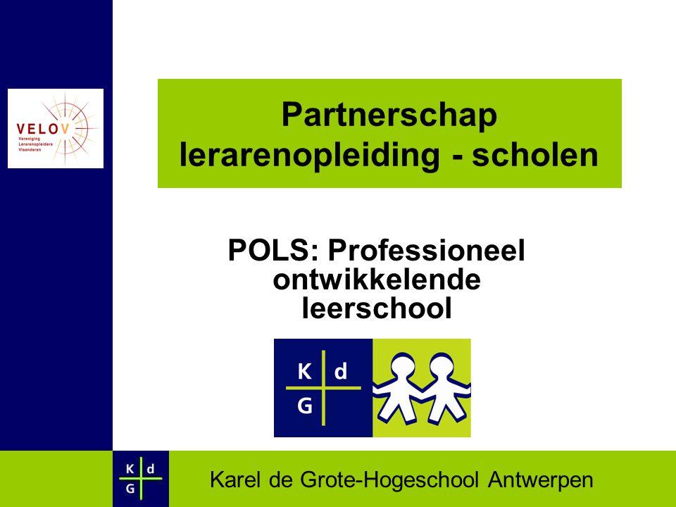 Karel de Grote-Hogeschool Antwerpen Partnerschap lerarenopleiding - scholen POLS: Professioneel ontwikkelende leerschool