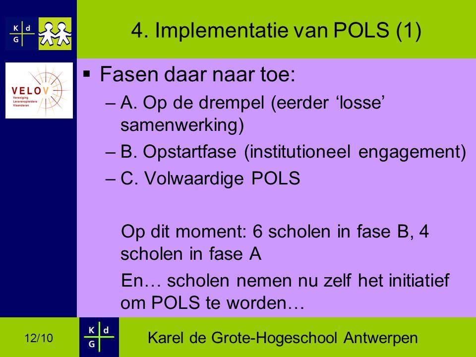 Karel de Grote-Hogeschool Antwerpen 12/10 4.Implementatie van POLS (1)  Fasen daar naar toe: –A.