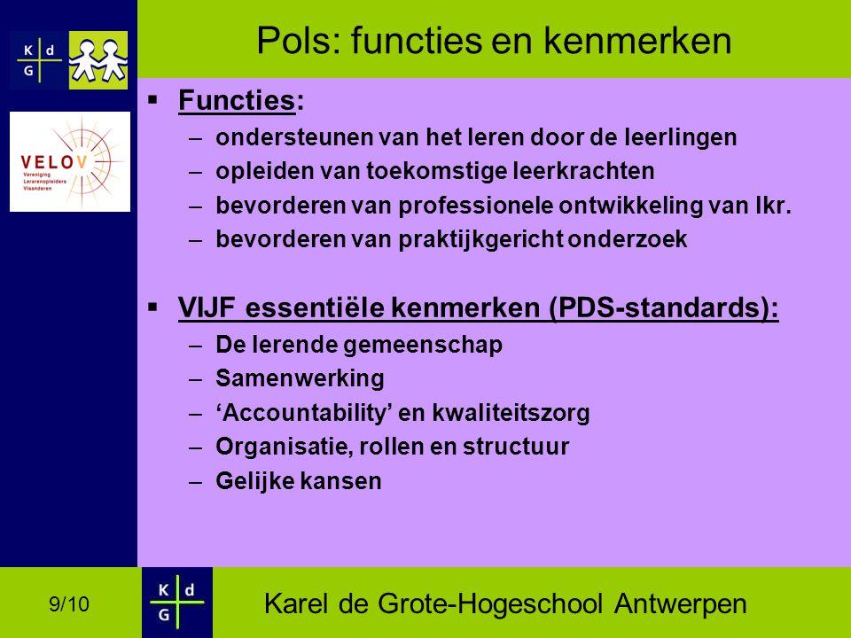 Karel de Grote-Hogeschool Antwerpen 9/10 Pols: functies en kenmerken  Functies: –ondersteunen van het leren door de leerlingen –opleiden van toekomstige leerkrachten –bevorderen van professionele ontwikkeling van lkr.