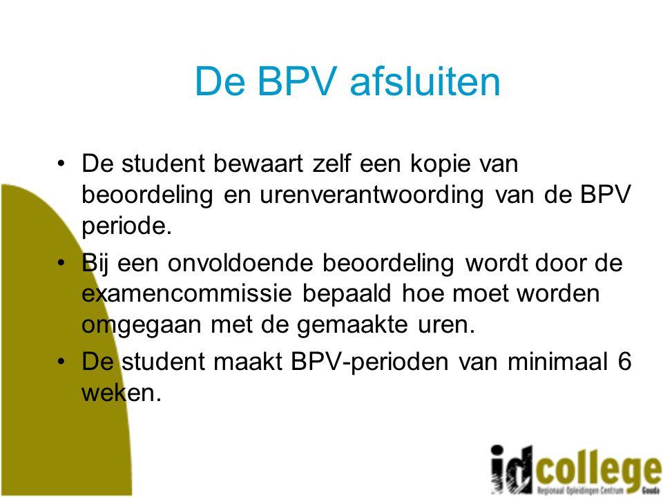 De BPV afsluiten De student bewaart zelf een kopie van beoordeling en urenverantwoording van de BPV periode.
