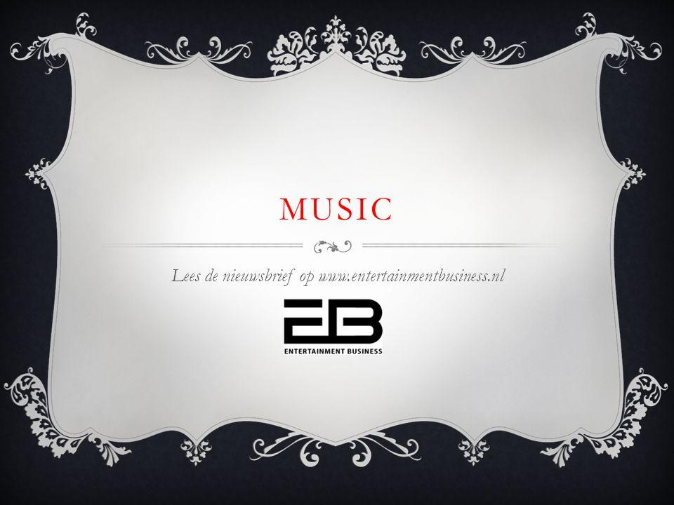 MUSIC Lees de nieuwsbrief op www.entertainmentbusiness.nl