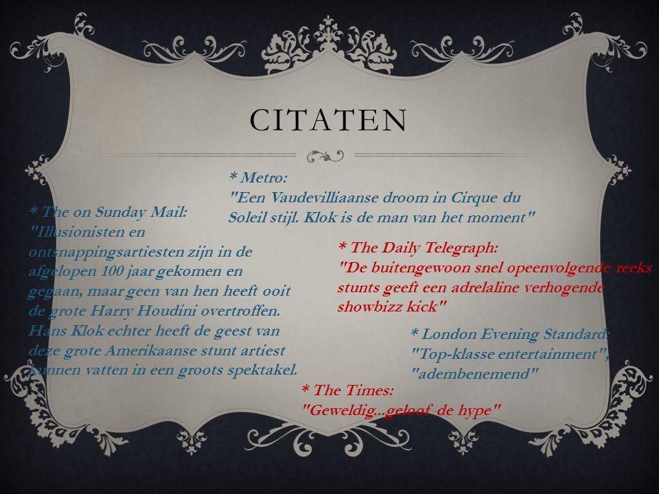 RECENSIES Recensie 1: http://universonline.nl/2012/12/21/recensie- hans-klok-the-houdini-experience/ Recensie 2: http://www.metronieuws.nl/entertainment/hans -klok-als-houdini-is-om-gek-van-te- worden/SrZlkD!ruPdz7OW39Ruk/ http://www.metronieuws.nl/entertainment/hans -klok-als-houdini-is-om-gek-van-te- worden/SrZlkD!ruPdz7OW39Ruk/