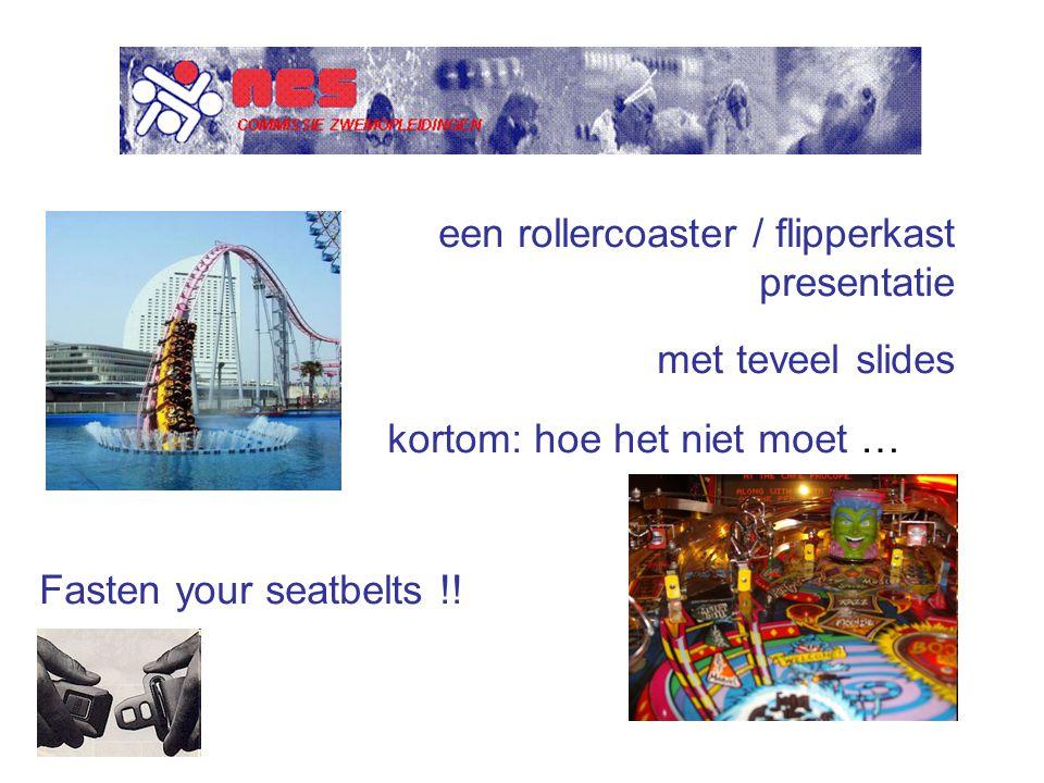 een rollercoaster / flipperkast presentatie met teveel slides kortom: hoe het niet moet … Fasten your seatbelts !!