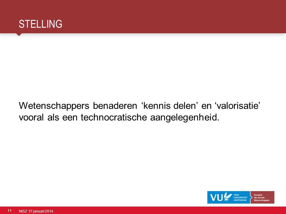 11 STELLING NISZ 17 januari 2014 Wetenschappers benaderen 'kennis delen' en 'valorisatie' vooral als een technocratische aangelegenheid.