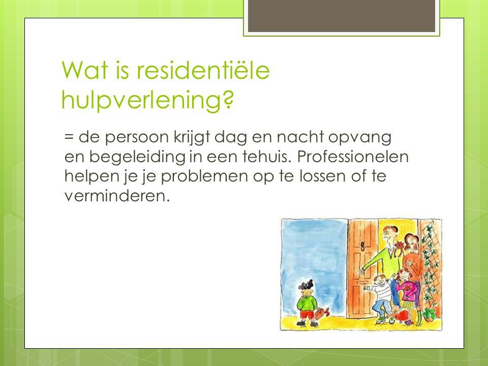 VERSCHILLENDE VORMEN Men biedt verschillende vormen van residentiële hulp aan: - Crisisopvang - Gezinshuis - Logeerhuis - Complexe problematiek - zelfstandigheidtraining