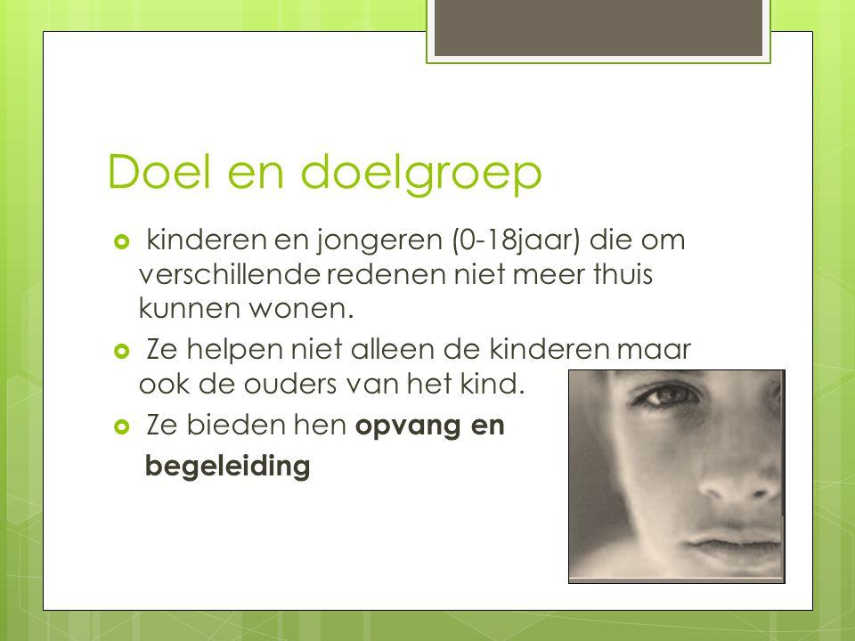 Doel en doelgroep  kinderen en jongeren (0-18jaar) die om verschillende redenen niet meer thuis kunnen wonen.