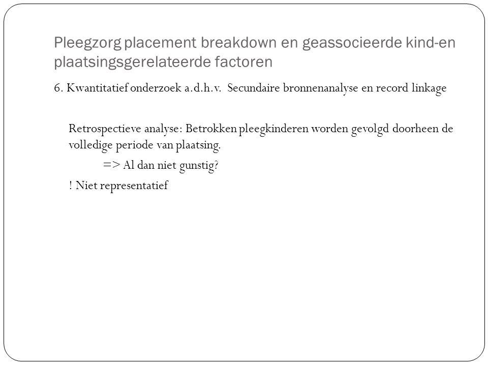 Pleegzorg placement breakdown en geassocieerde kind-en plaatsingsgerelateerde factoren 6. Kwantitatief onderzoek a.d.h.v. Secundaire bronnenanalyse en