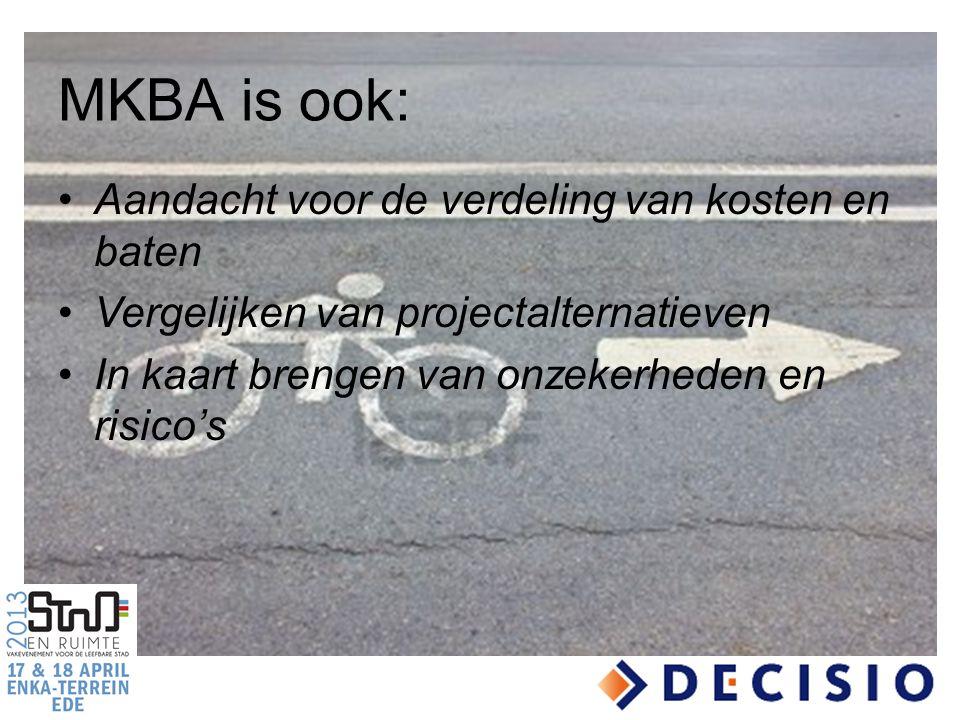 MKBA is ook: Aandacht voor de verdeling van kosten en baten Vergelijken van projectalternatieven In kaart brengen van onzekerheden en risico's