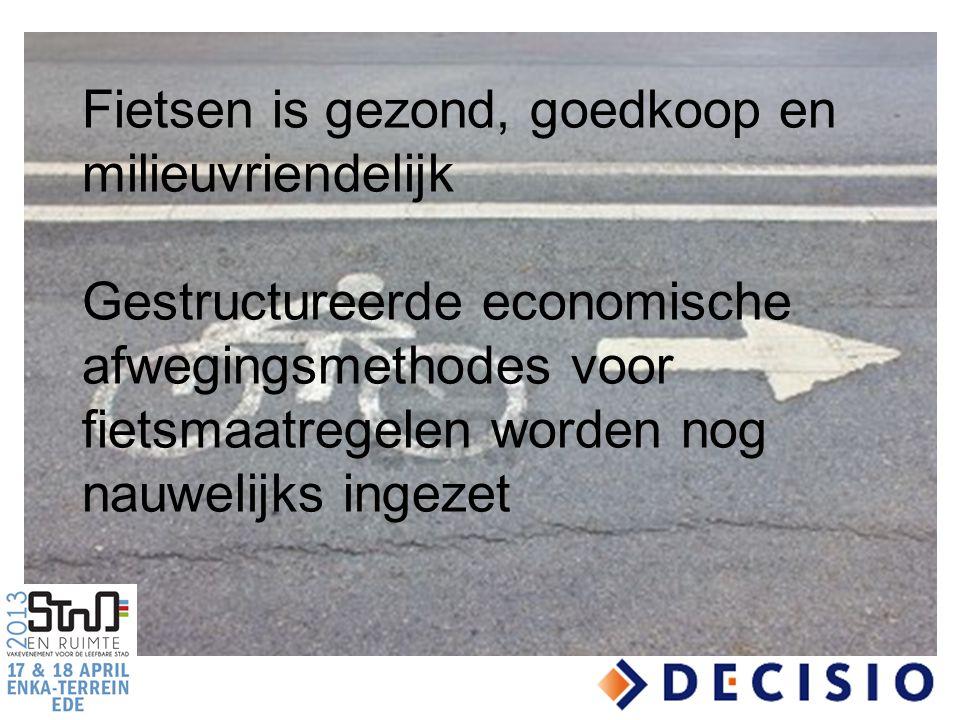 Fietsen is gezond, goedkoop en milieuvriendelijk Gestructureerde economische afwegingsmethodes voor fietsmaatregelen worden nog nauwelijks ingezet
