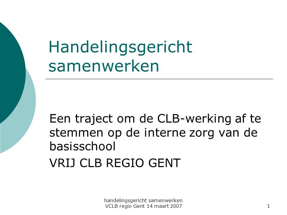handelingsgericht samenwerken VCLB regio Gent 14 maart 20072 Handelingsgericht samenwerken  Bij afronding van De Leidraad: CLB-medewerkers wensen HGD in praktijk te brengen: medewerking van de school nodig Onderschrijven onze scholen de uitgangspunten van HGD-HGW.
