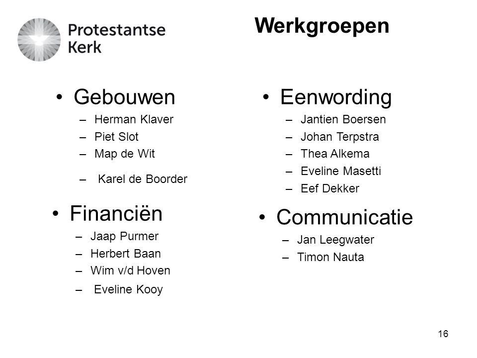 16 Gebouwen –Herman Klaver –Piet Slot –Map de Wit – Karel de Boorder Werkgroepen Financiën –Jaap Purmer –Herbert Baan –Wim v/d Hoven – Eveline Kooy Ee