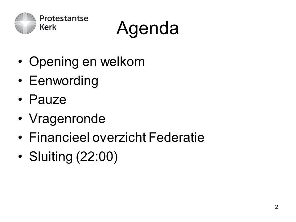 2 Agenda Opening en welkom Eenwording Pauze Vragenronde Financieel overzicht Federatie Sluiting (22:00)