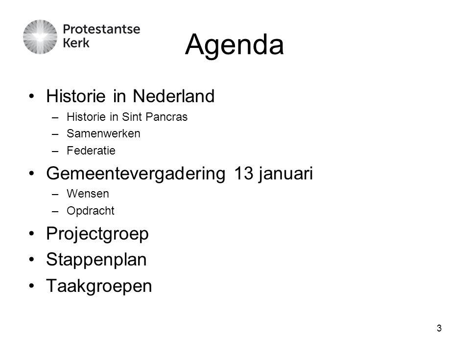 3 Agenda Historie in Nederland –Historie in Sint Pancras –Samenwerken –Federatie Gemeentevergadering 13 januari –Wensen –Opdracht Projectgroep Stappenplan Taakgroepen