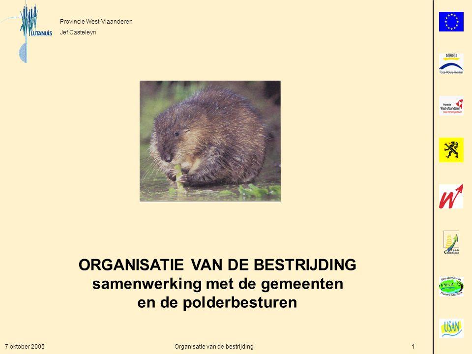 Provincie West-Vlaanderen Jef Casteleyn 7 oktober 2005Organisatie van de bestrijding1 ORGANISATIE VAN DE BESTRIJDING samenwerking met de gemeenten en de polderbesturen