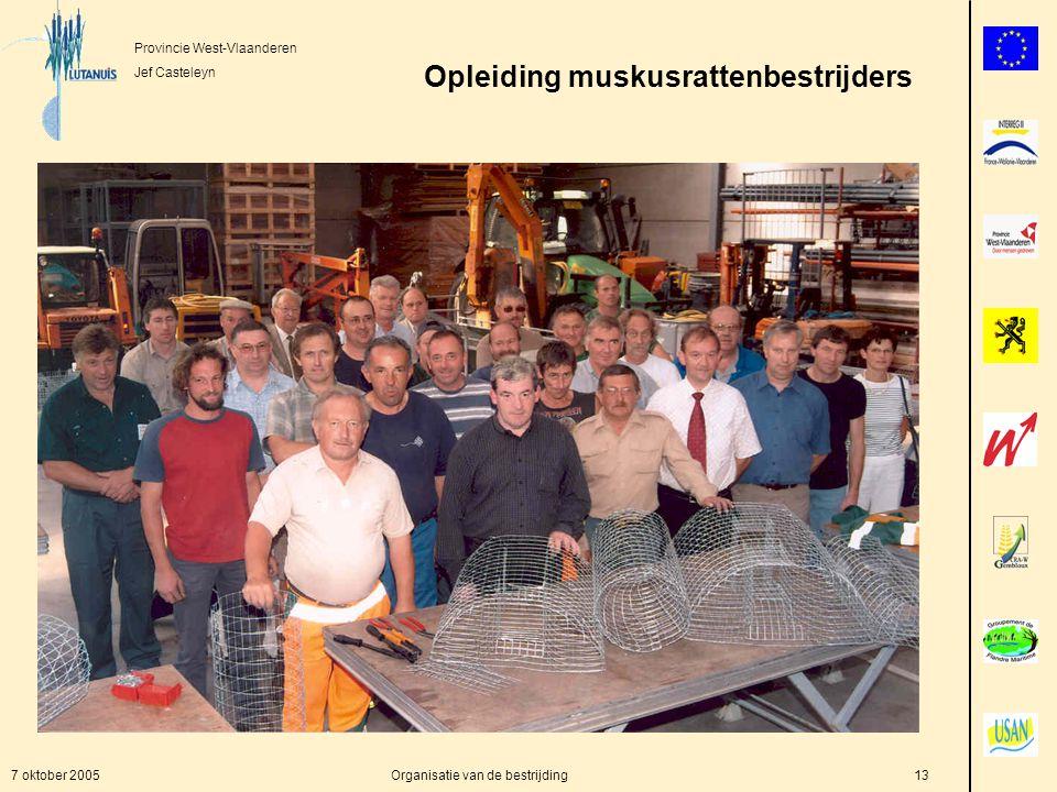 Provincie West-Vlaanderen Jef Casteleyn 7 oktober 2005Organisatie van de bestrijding13 Opleiding muskusrattenbestrijders
