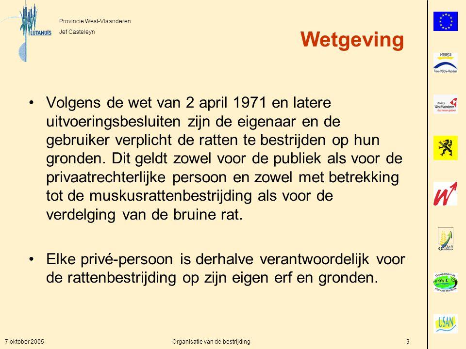 Provincie West-Vlaanderen Jef Casteleyn 7 oktober 2005Organisatie van de bestrijding3 Wetgeving Volgens de wet van 2 april 1971 en latere uitvoeringsbesluiten zijn de eigenaar en de gebruiker verplicht de ratten te bestrijden op hun gronden.