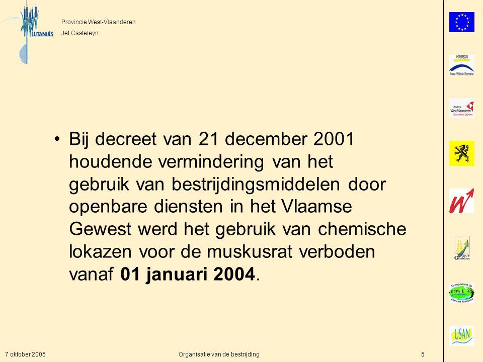 Provincie West-Vlaanderen Jef Casteleyn 7 oktober 2005Organisatie van de bestrijding5 Bij decreet van 21 december 2001 houdende vermindering van het gebruik van bestrijdingsmiddelen door openbare diensten in het Vlaamse Gewest werd het gebruik van chemische lokazen voor de muskusrat verboden vanaf 01 januari 2004.