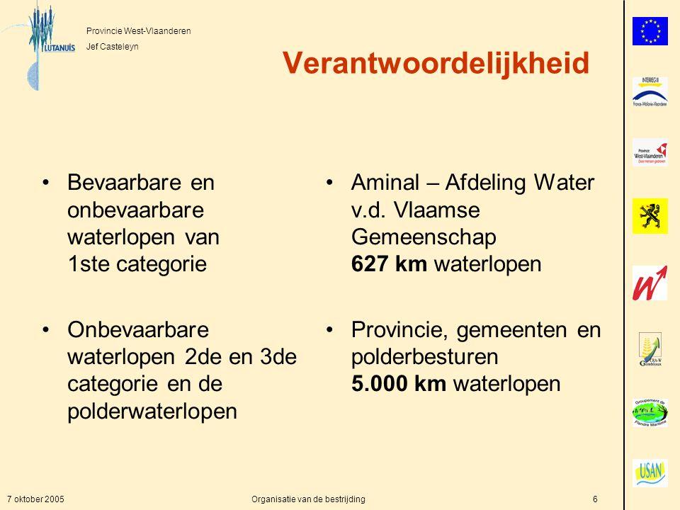 Provincie West-Vlaanderen Jef Casteleyn 7 oktober 2005Organisatie van de bestrijding6 Verantwoordelijkheid Bevaarbare en onbevaarbare waterlopen van 1ste categorie Onbevaarbare waterlopen 2de en 3de categorie en de polderwaterlopen Aminal – Afdeling Water v.d.